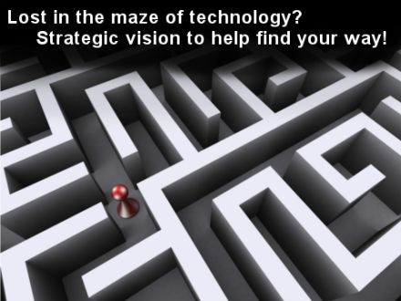 Lost in the maze of technology? Strategic vision to help find your way!